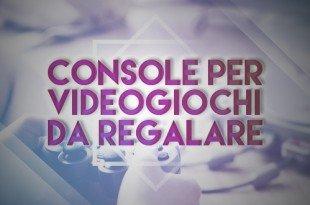 console per videogiochi da regalare