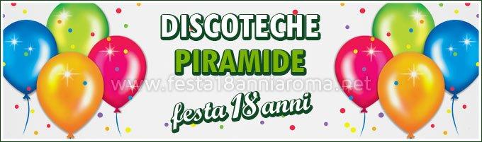 Discoteche Roma Piramide festa 18 anni