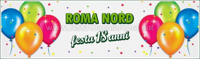 Festa 18 anni zona Roma Nord