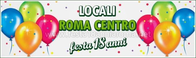 Locali Roma Centro per festa 18 anni